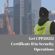 Get CPP20212 Certificate II in Security Operations
